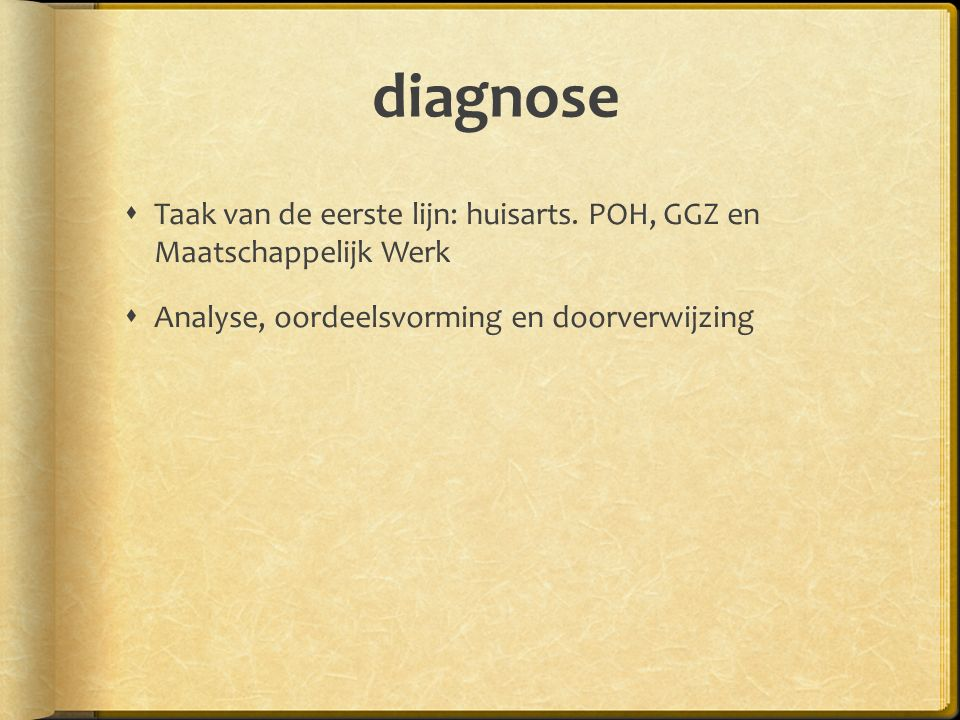 diagnose  Taak van de eerste lijn: huisarts.