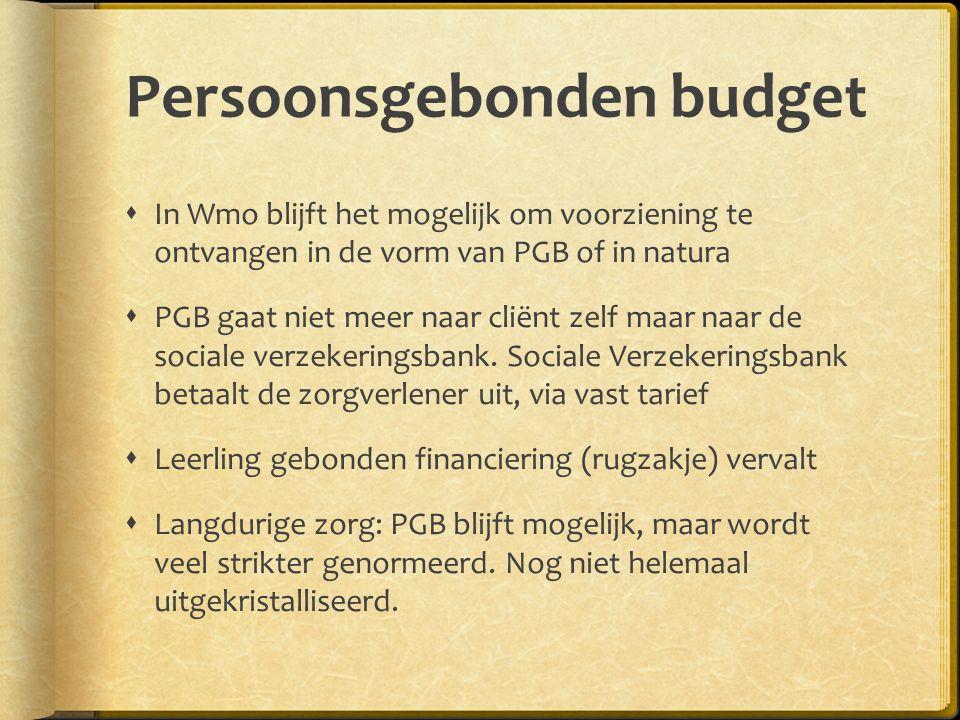 Persoonsgebonden budget  In Wmo blijft het mogelijk om voorziening te ontvangen in de vorm van PGB of in natura  PGB gaat niet meer naar cliënt zelf maar naar de sociale verzekeringsbank.