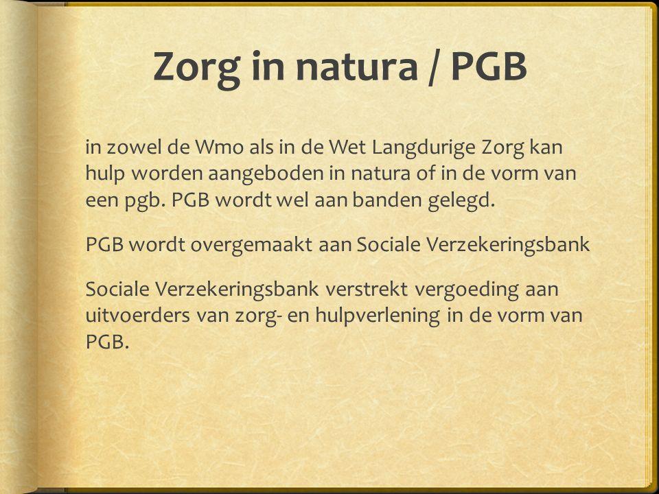 Zorg in natura / PGB in zowel de Wmo als in de Wet Langdurige Zorg kan hulp worden aangeboden in natura of in de vorm van een pgb.