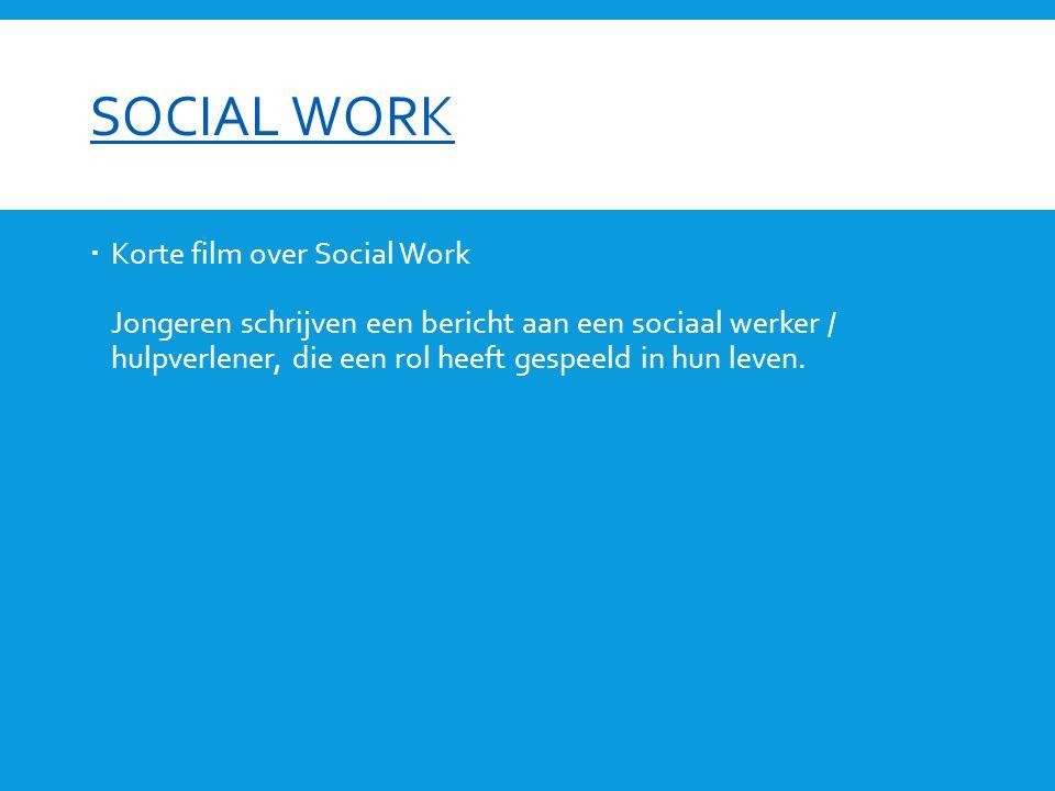 SOCIAL WORK  Korte film over Social Work Jongeren schrijven een bericht aan een sociaal werker / hulpverlener, die een rol heeft gespeeld in hun leven.