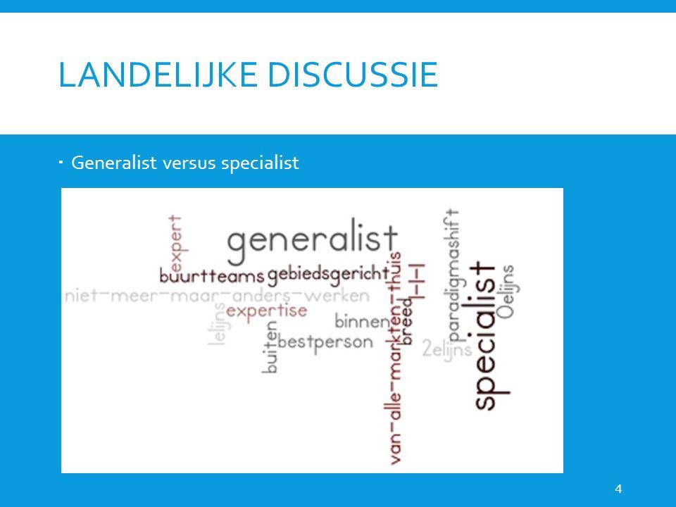 LANDELIJKE DISCUSSIE  Generalist versus specialist 4