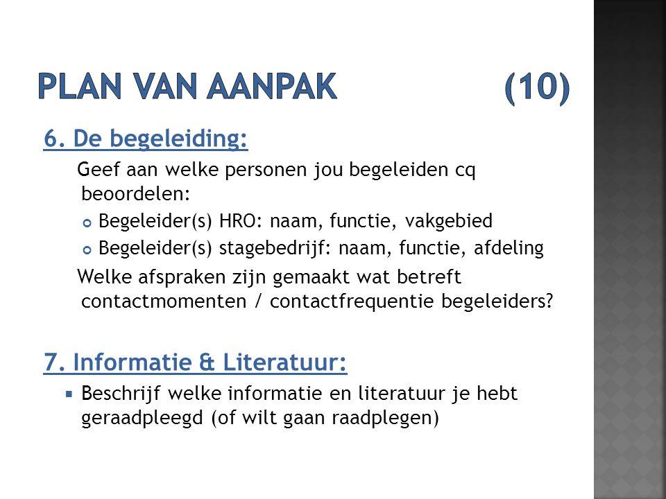 6. De begeleiding: Geef aan welke personen jou begeleiden cq beoordelen: Begeleider(s) HRO: naam, functie, vakgebied Begeleider(s) stagebedrijf: naam,