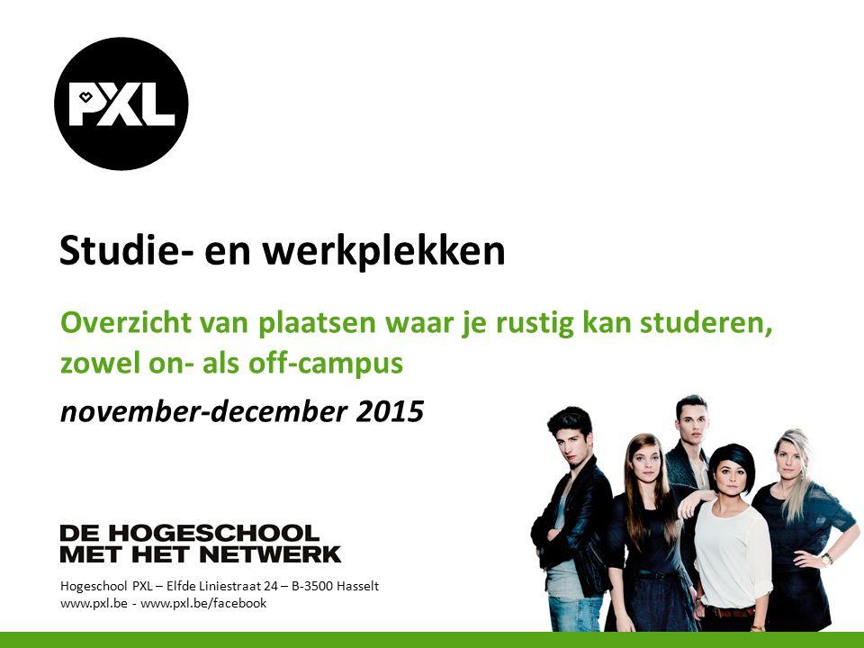 Hogeschool PXL – Elfde Liniestraat 24 – B-3500 Hasselt www.pxl.be - www.pxl.be/facebook Studie- en werkplekken Overzicht van plaatsen waar je rustig kan studeren, zowel on- als off-campus november-december 2015