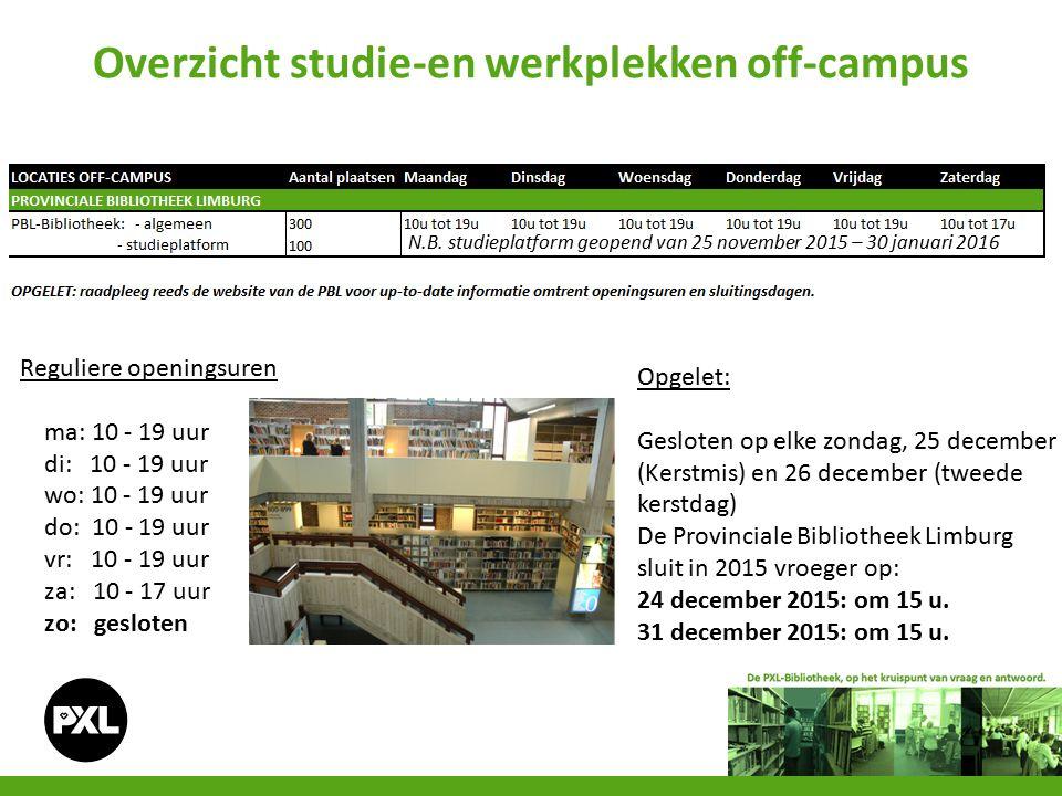 Overzicht studie-en werkplekken off-campus N.B. studieplatform geopend van 25 november 2015 – 30 januari 2016 Reguliere openingsuren ma: 10 - 19 uur d