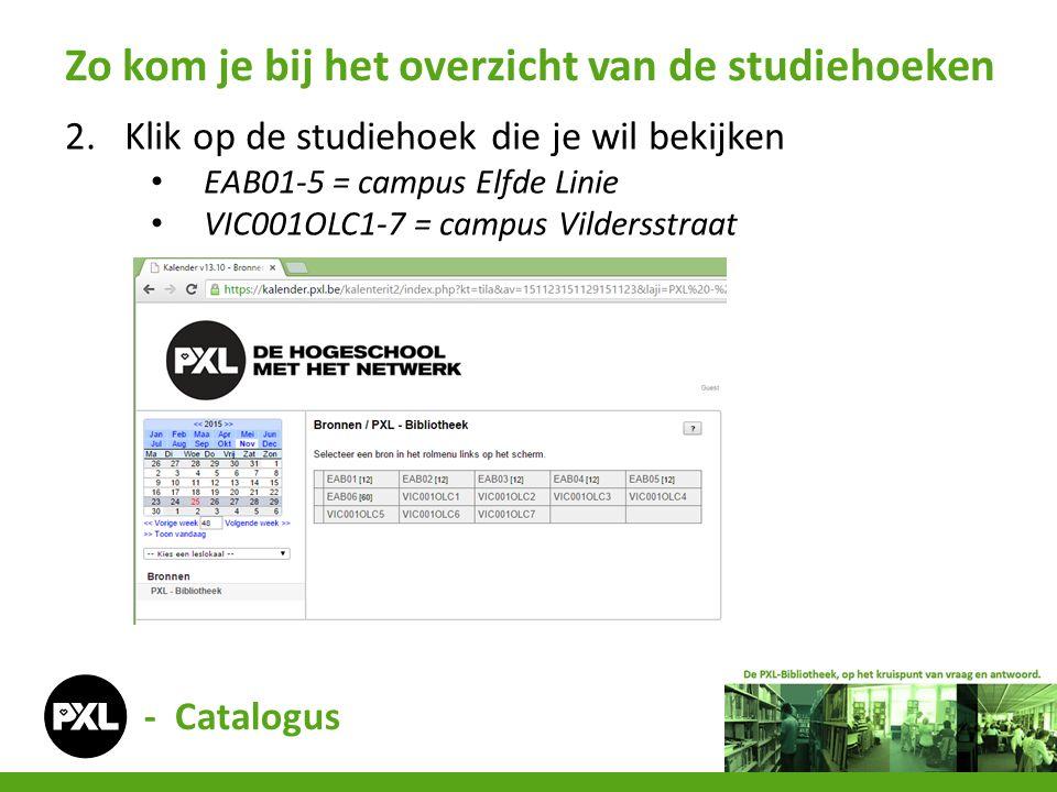 - Catalogus 2.Klik op de studiehoek die je wil bekijken EAB01-5 = campus Elfde Linie VIC001OLC1-7 = campus Vildersstraat Zo kom je bij het overzicht van de studiehoeken