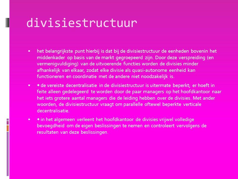 divisiestructuur  het belangrijkste punt hierbij is dat bij de divisiestructuur de eenheden bovenin het middenkader op basis van de markt gegroepeerd zijn.