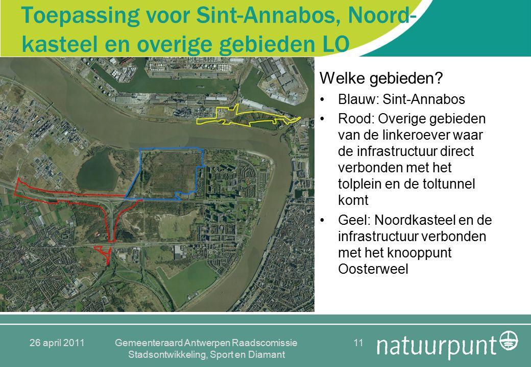 26 april 2011Gemeenteraard Antwerpen Raadscomissie Stadsontwikkeling, Sport en Diamant 11 Toepassing voor Sint-Annabos, Noord- kasteel en overige gebieden LO Welke gebieden.