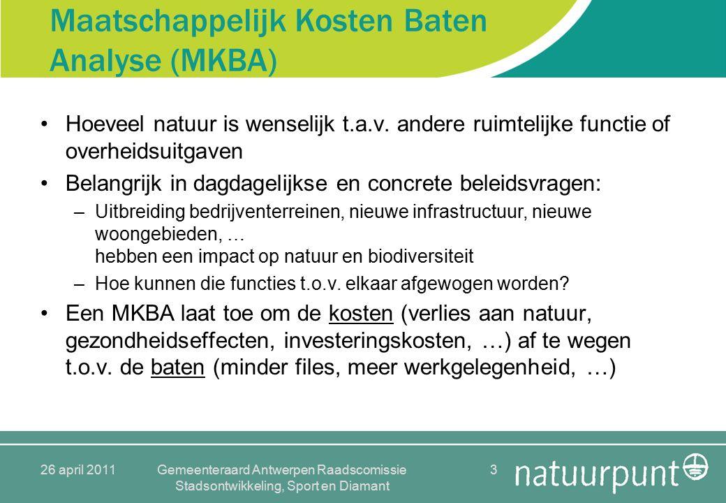 26 april 2011Gemeenteraard Antwerpen Raadscomissie Stadsontwikkeling, Sport en Diamant 3 Maatschappelijk Kosten Baten Analyse (MKBA) Hoeveel natuur is wenselijk t.a.v.