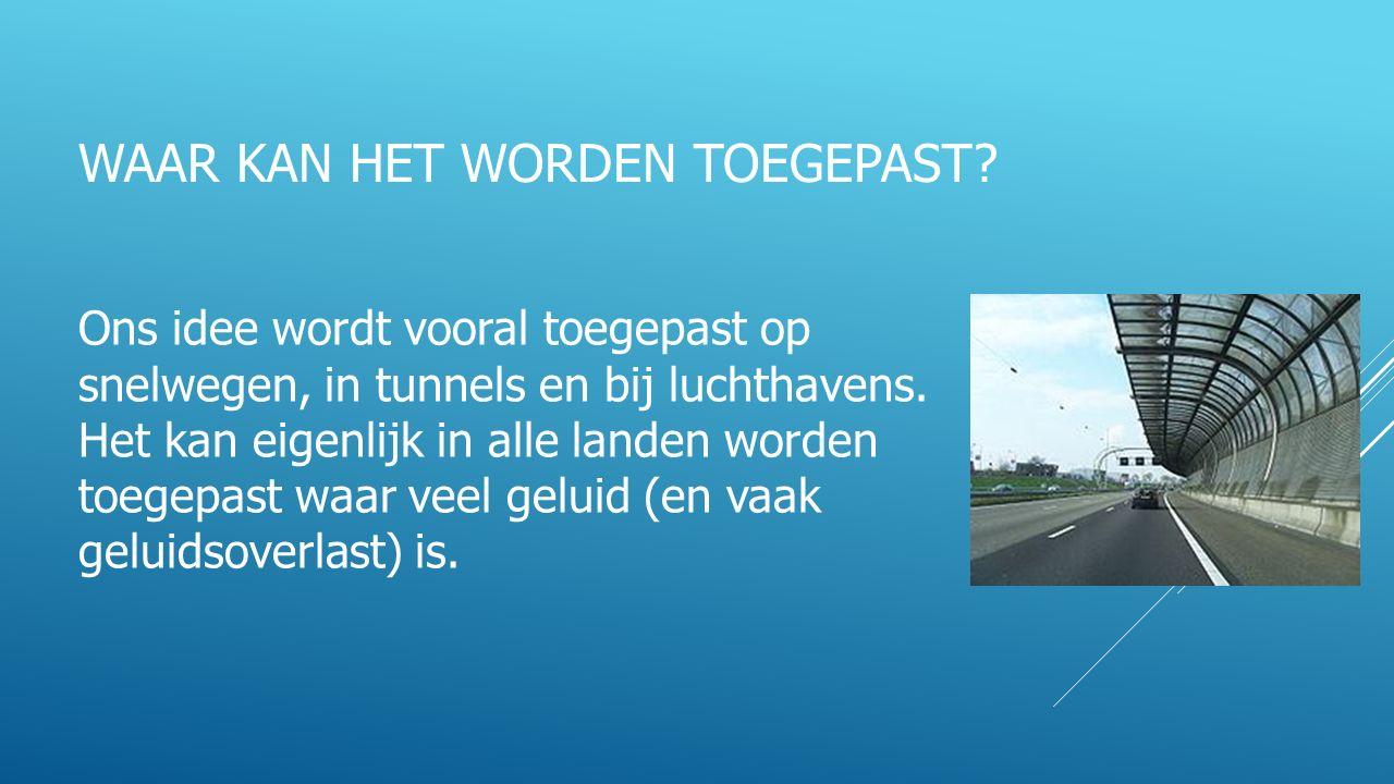 WAAR KAN HET WORDEN TOEGEPAST? Ons idee wordt vooral toegepast op snelwegen, in tunnels en bij luchthavens. Het kan eigenlijk in alle landen worden to