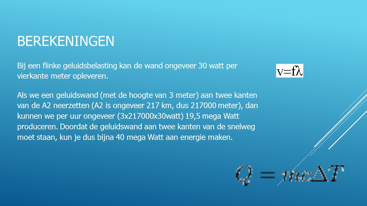 BEREKENINGEN Bij een flinke geluidsbelasting kan de wand ongeveer 30 watt per vierkante meter opleveren. Als we een geluidswand (met de hoogte van 3 m