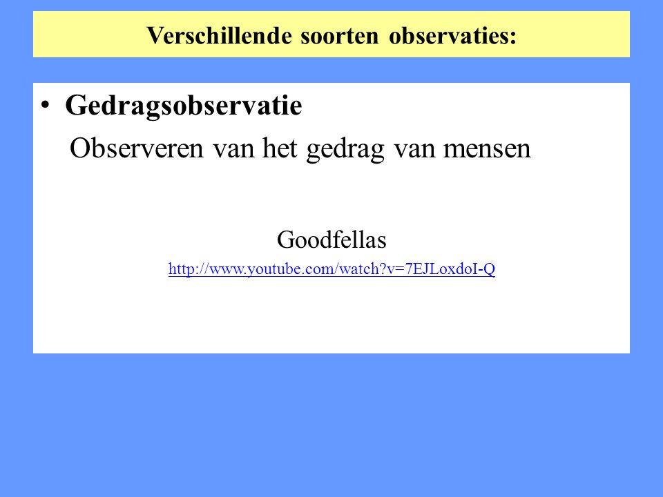 Verschillende soorten observaties: Gedragsobservatie Observeren van het gedrag van mensen Goodfellas http://www.youtube.com/watch?v=7EJLoxdoI-Q