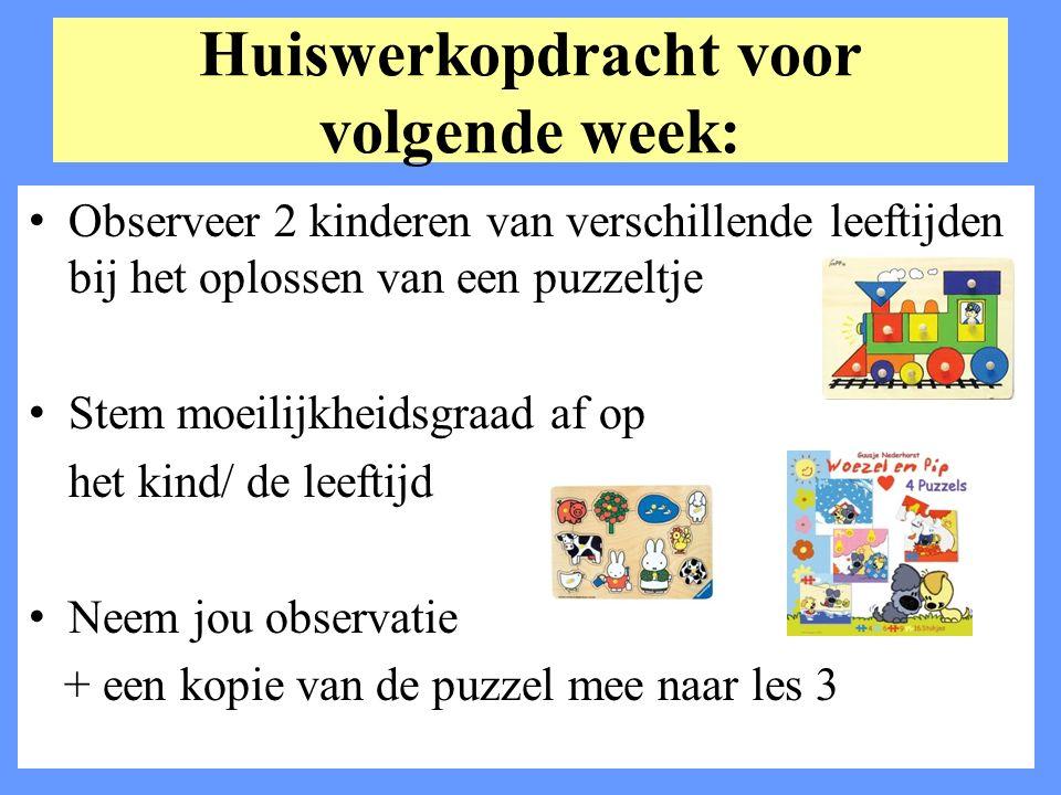 Huiswerkopdracht voor volgende week: Observeer 2 kinderen van verschillende leeftijden bij het oplossen van een puzzeltje Stem moeilijkheidsgraad af o