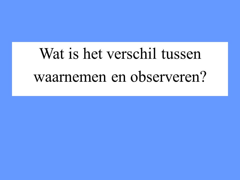 Wat is het verschil tussen waarnemen en observeren?