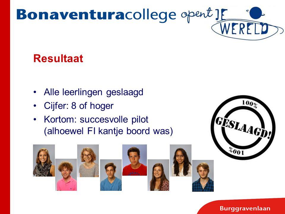 Resultaat Alle leerlingen geslaagd Cijfer: 8 of hoger Kortom: succesvolle pilot (alhoewel FI kantje boord was)