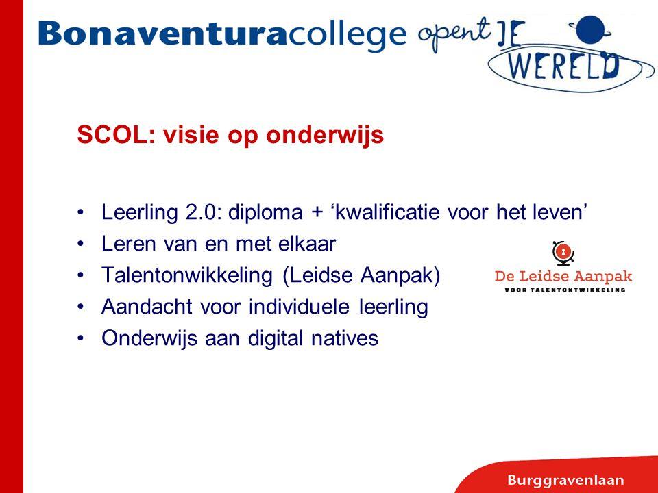 SCOL: visie op onderwijs Leerling 2.0: diploma + 'kwalificatie voor het leven' Leren van en met elkaar Talentonwikkeling (Leidse Aanpak) Aandacht voor