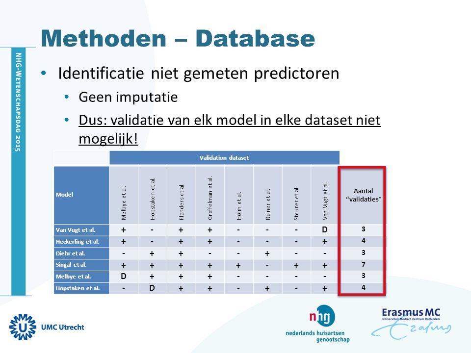Methoden – Database Identificatie niet gemeten predictoren Geen imputatie Dus: validatie van elk model in elke dataset niet mogelijk! Validation datas