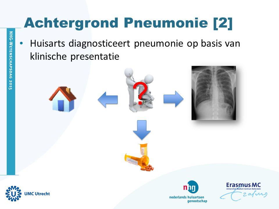 Achtergrond Pneumonie [2] Huisarts diagnosticeert pneumonie op basis van klinische presentatie ?
