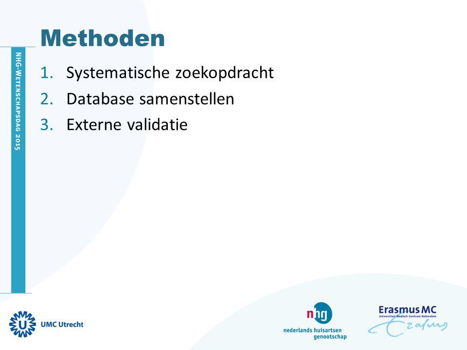 Methoden 1.Systematische zoekopdracht 2.Database samenstellen 3.Externe validatie