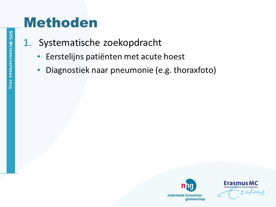 Methoden 1.Systematische zoekopdracht Eerstelijns patiënten met acute hoest Diagnostiek naar pneumonie (e.g. thoraxfoto)