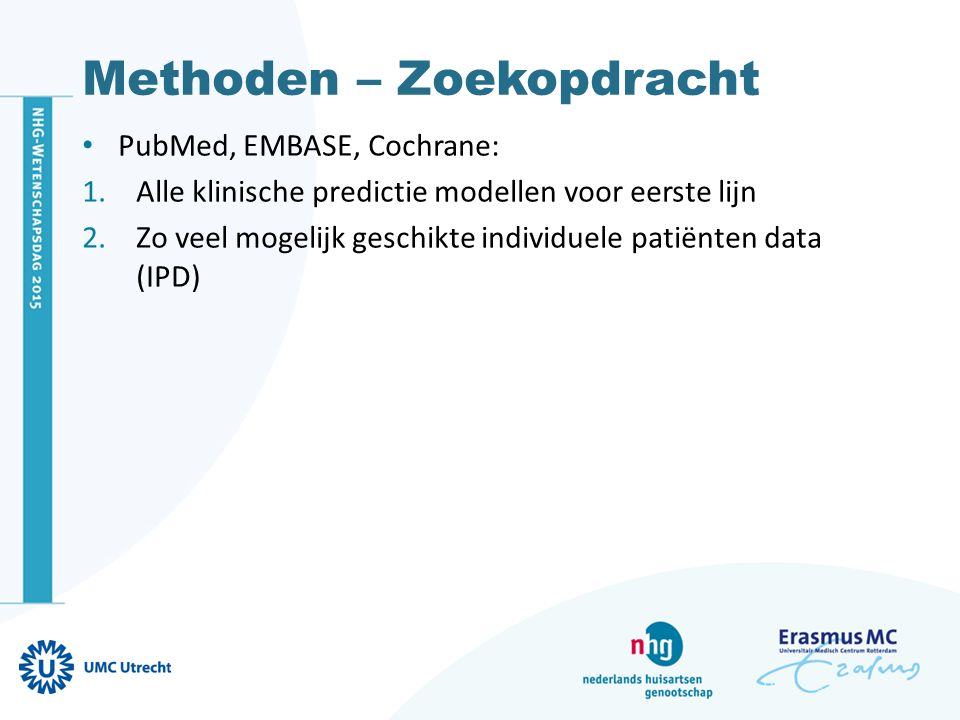 Methoden – Zoekopdracht PubMed, EMBASE, Cochrane: 1.Alle klinische predictie modellen voor eerste lijn 2.Zo veel mogelijk geschikte individuele patiën