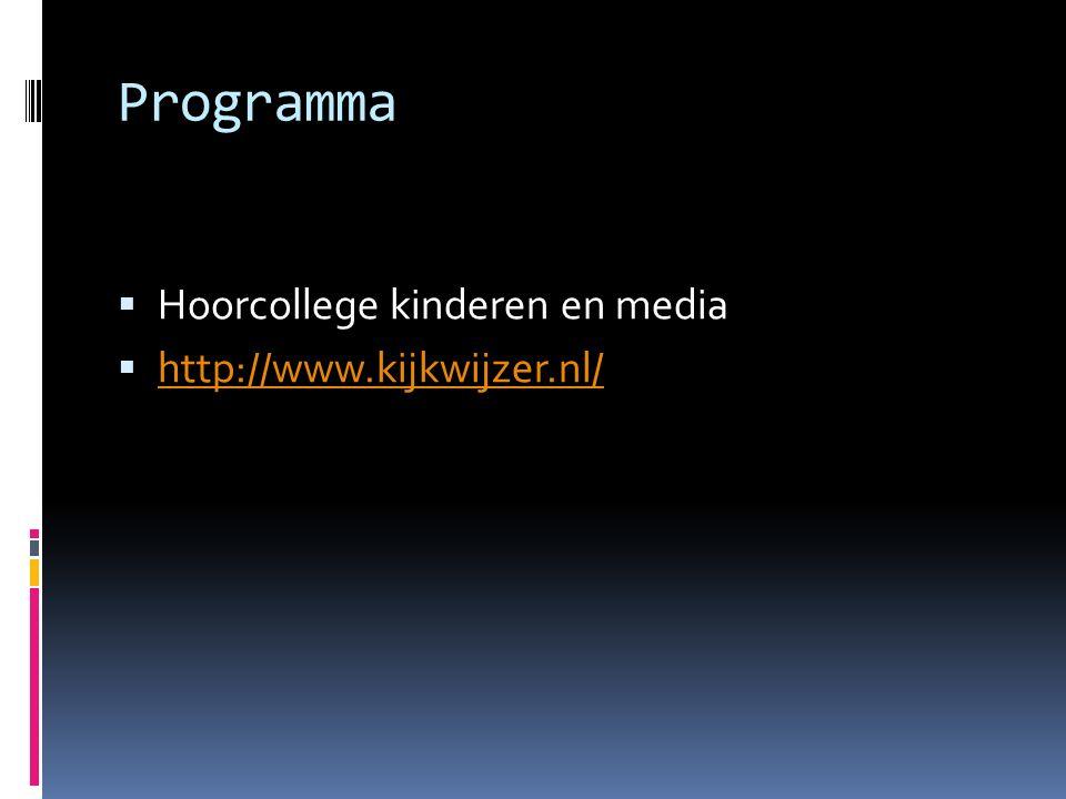 Programma  Hoorcollege kinderen en media  http://www.kijkwijzer.nl/ http://www.kijkwijzer.nl/