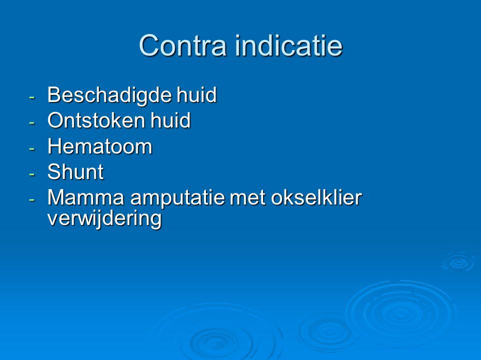 Contra indicatie - Beschadigde huid - Ontstoken huid - Hematoom - Shunt - Mamma amputatie met okselklier verwijdering