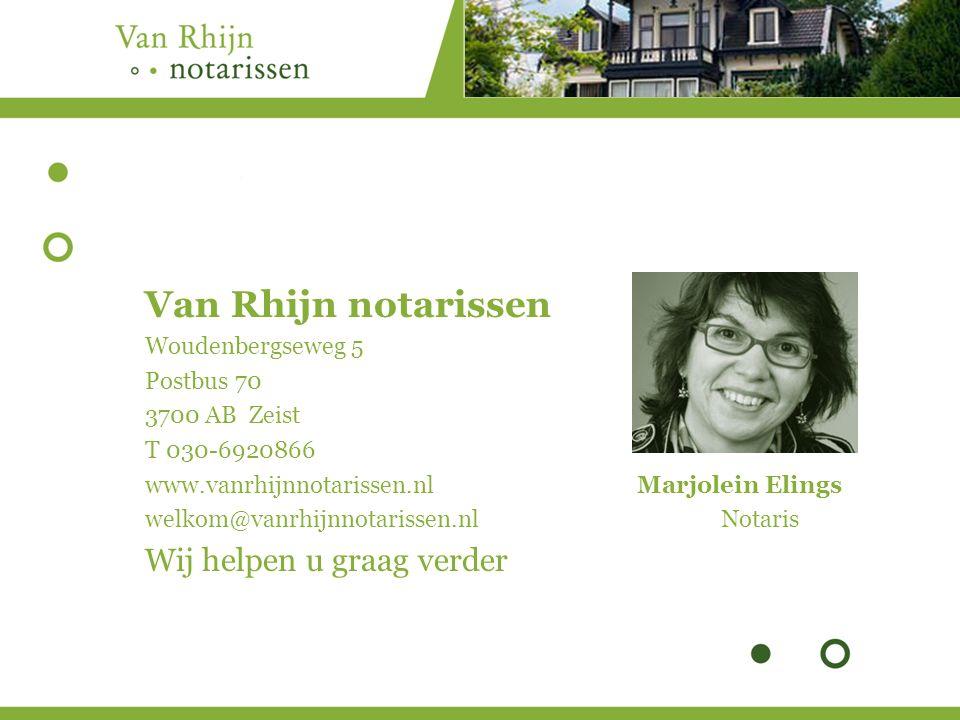 Van Rhijn notarissen Woudenbergseweg 5 Postbus 70 3700 AB Zeist T 030-6920866 www.vanrhijnnotarissen.nl Marjolein Elings welkom@vanrhijnnotarissen.nl Notaris Wij helpen u graag verder