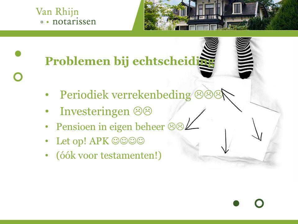 Problemen bij echtscheiding Periodiek verrekenbeding  Investeringen  Pensioen in eigen beheer  Let op.