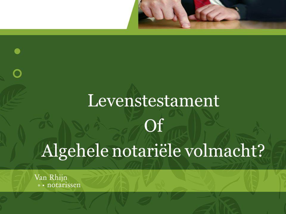 Levenstestament Of Algehele notariële volmacht?