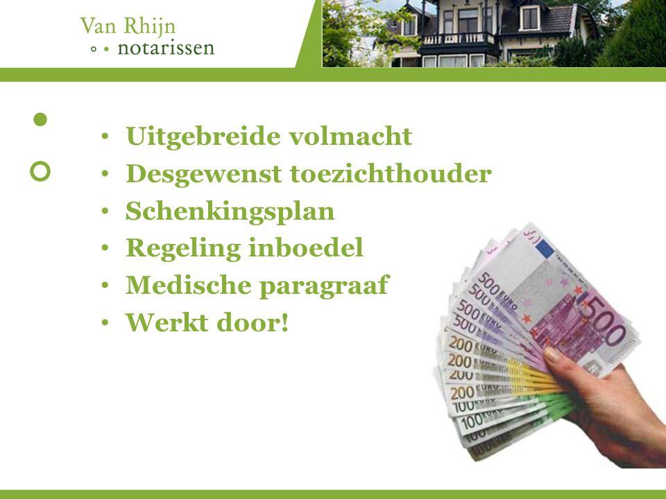 Uitgebreide volmacht Desgewenst toezichthouder Schenkingsplan Regeling inboedel Medische paragraaf Werkt door!