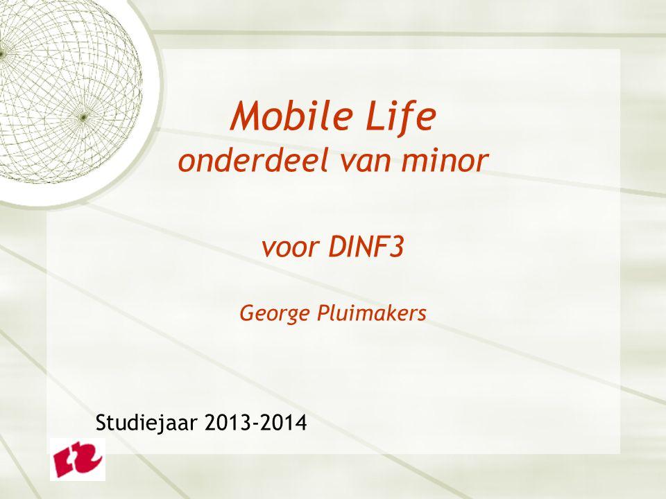 Mobile Life onderdeel van minor voor DINF3 George Pluimakers Studiejaar 2013-2014