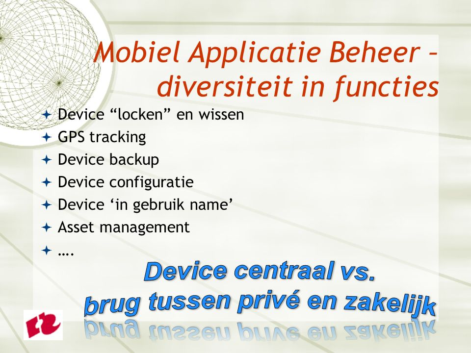  Device locken en wissen  GPS tracking  Device backup  Device configuratie  Device 'in gebruik name'  Asset management  ….