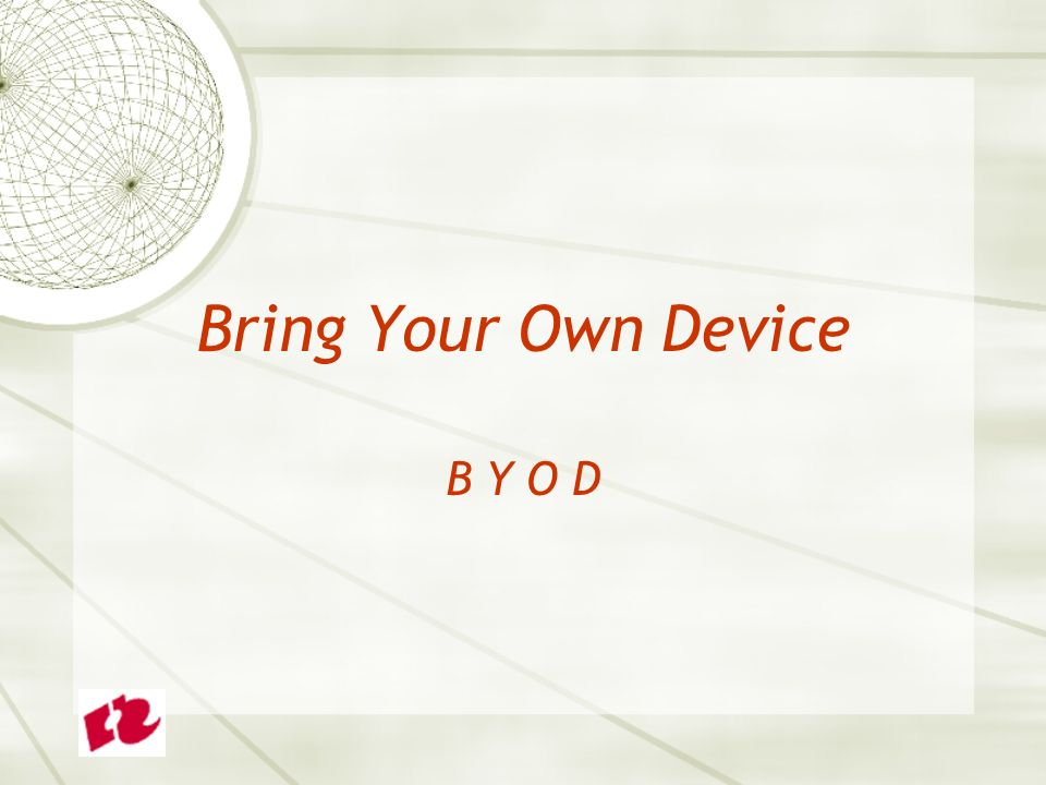 Bring Your Own Device B Y O D