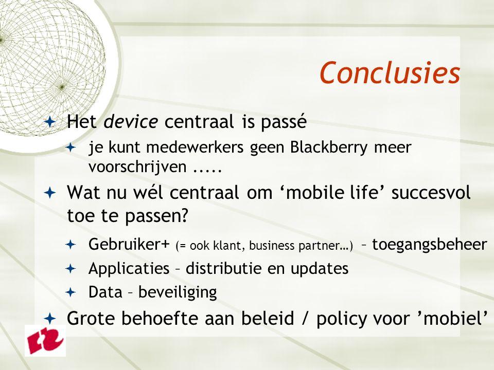  Het device centraal is passé  je kunt medewerkers geen Blackberry meer voorschrijven.....
