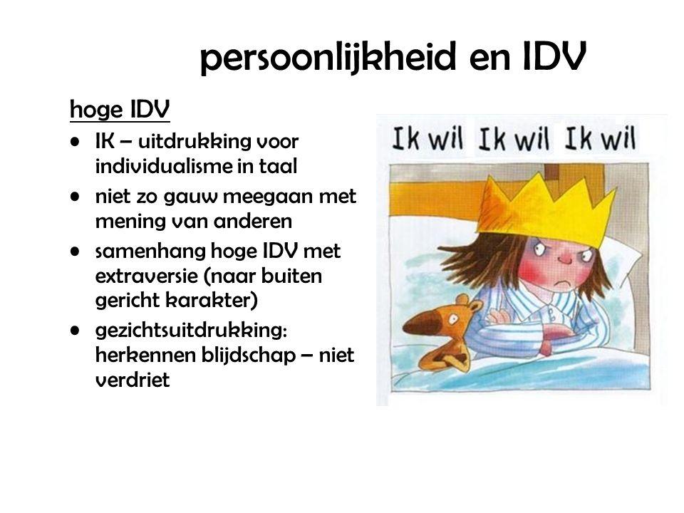 persoonlijkheid en IDV hoge IDV IK – uitdrukking voor individualisme in taal niet zo gauw meegaan met mening van anderen samenhang hoge IDV met extraversie (naar buiten gericht karakter) gezichtsuitdrukking: herkennen blijdschap – niet verdriet
