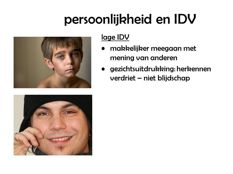 persoonlijkheid en IDV lage IDV makkelijker meegaan met mening van anderen gezichtsuitdrukking: herkennen verdriet – niet blijdschap