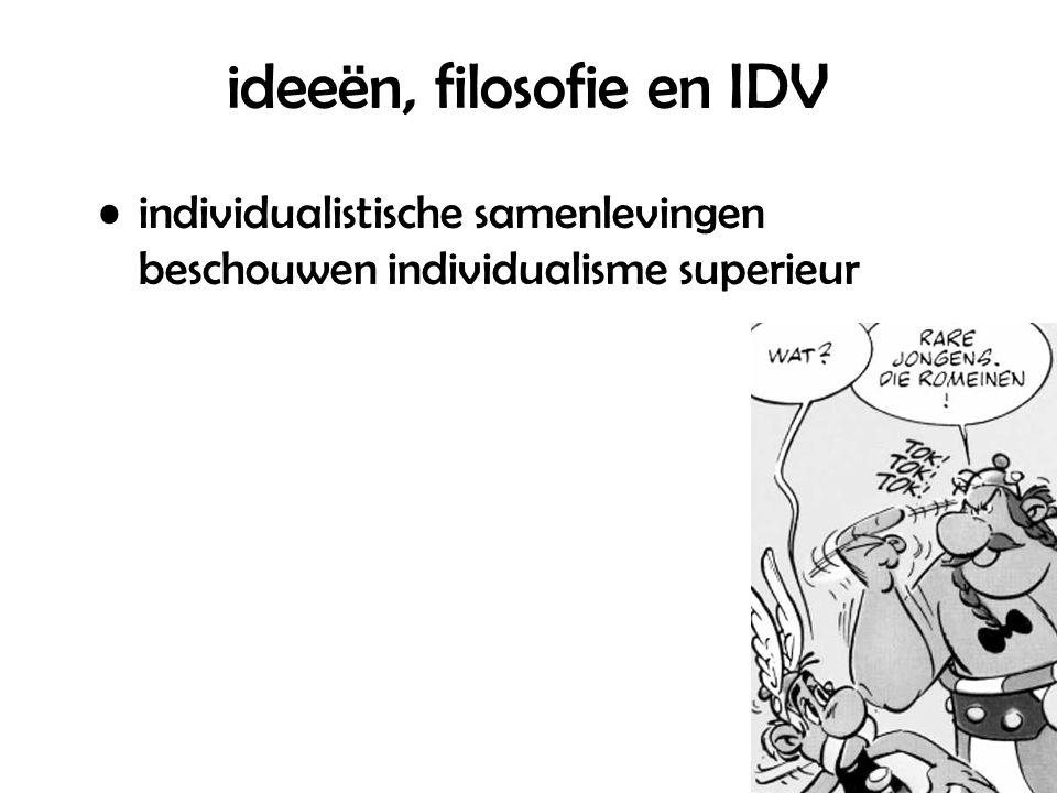 ideeën, filosofie en IDV individualistische samenlevingen beschouwen individualisme superieur