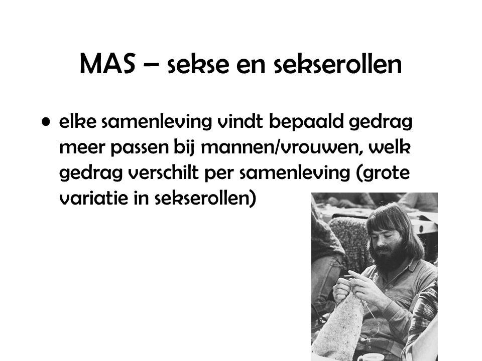 MAS – sekse en sekserollen elke samenleving vindt bepaald gedrag meer passen bij mannen/vrouwen, welk gedrag verschilt per samenleving (grote variatie in sekserollen)