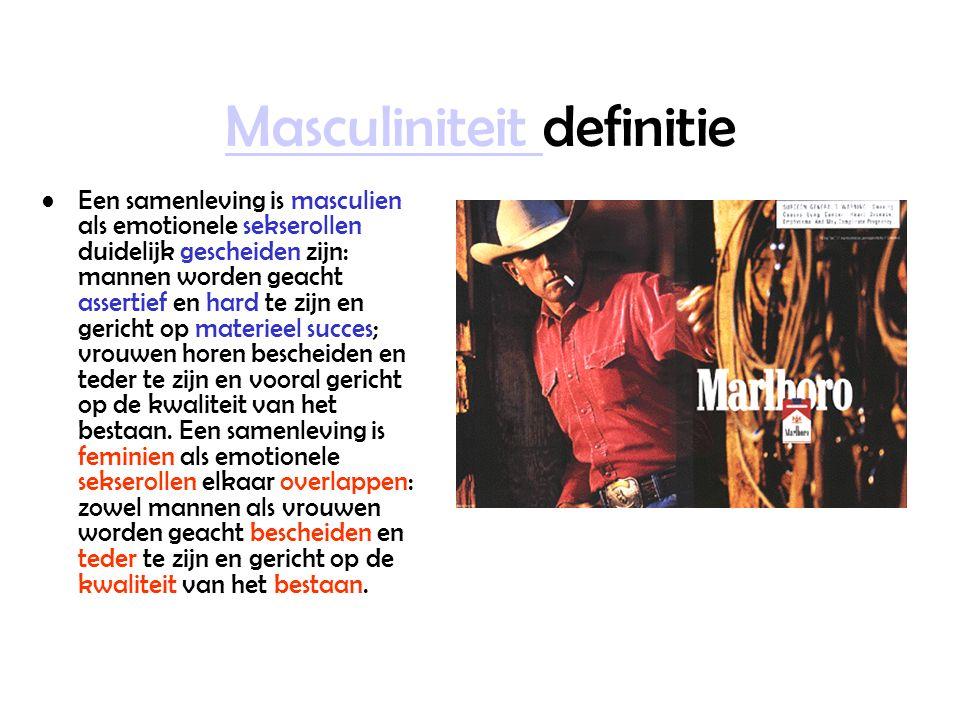 Masculiniteit Masculiniteit definitie Een samenleving is masculien als emotionele sekserollen duidelijk gescheiden zijn: mannen worden geacht assertief en hard te zijn en gericht op materieel succes; vrouwen horen bescheiden en teder te zijn en vooral gericht op de kwaliteit van het bestaan.
