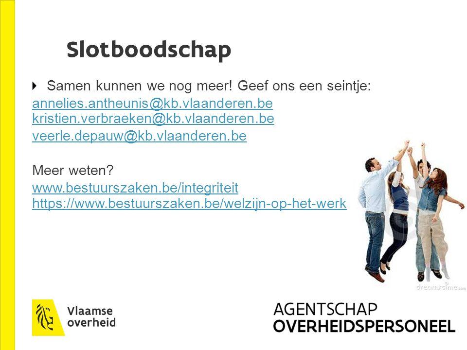 Slotboodschap Samen kunnen we nog meer! Geef ons een seintje: annelies.antheunis@kb.vlaanderen.be kristien.verbraeken@kb.vlaanderen.be veerle.depauw@k