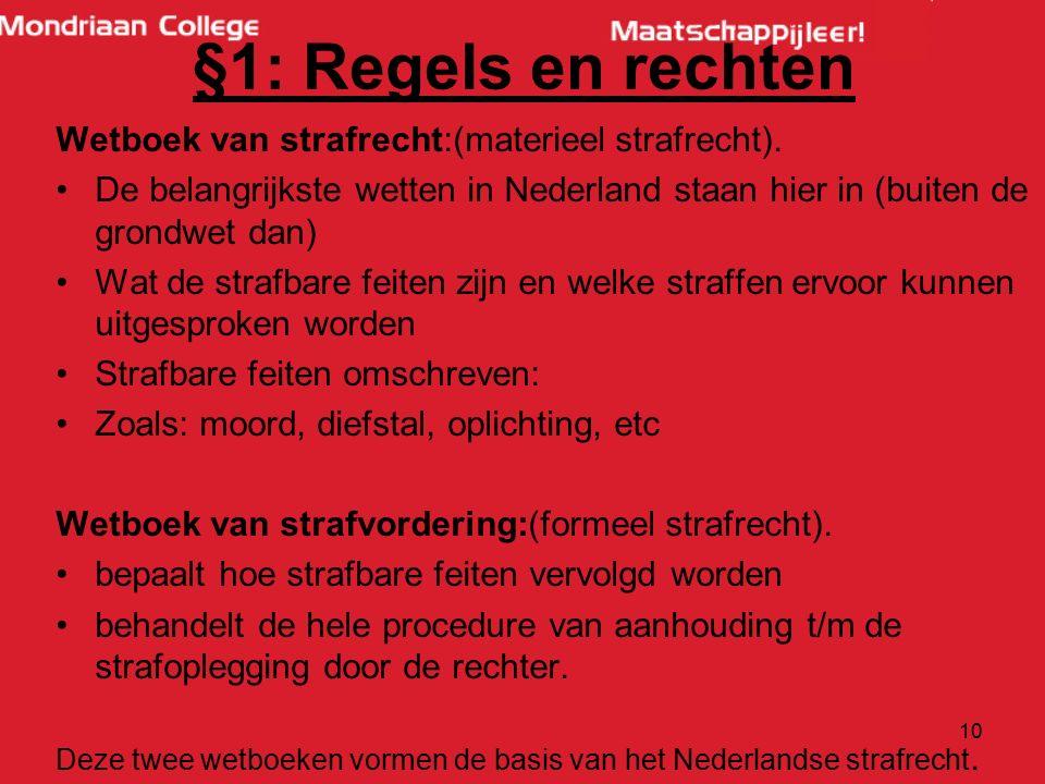 §1: Regels en rechten Wetboek van strafrecht:(materieel strafrecht). De belangrijkste wetten in Nederland staan hier in (buiten de grondwet dan) Wat d