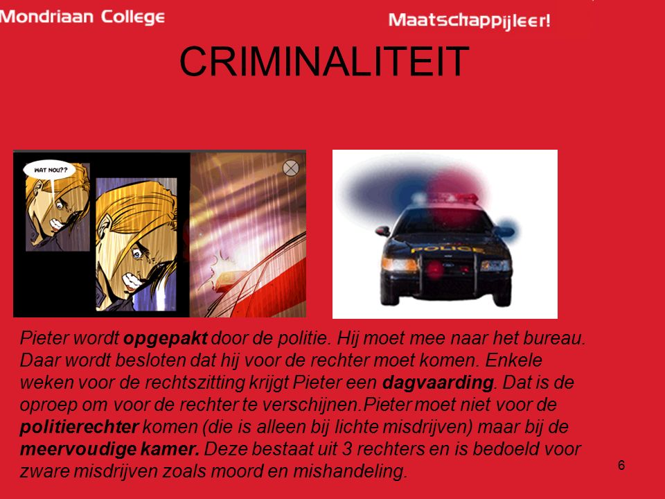 6 Pieter wordt opgepakt door de politie. Hij moet mee naar het bureau. Daar wordt besloten dat hij voor de rechter moet komen. Enkele weken voor de re