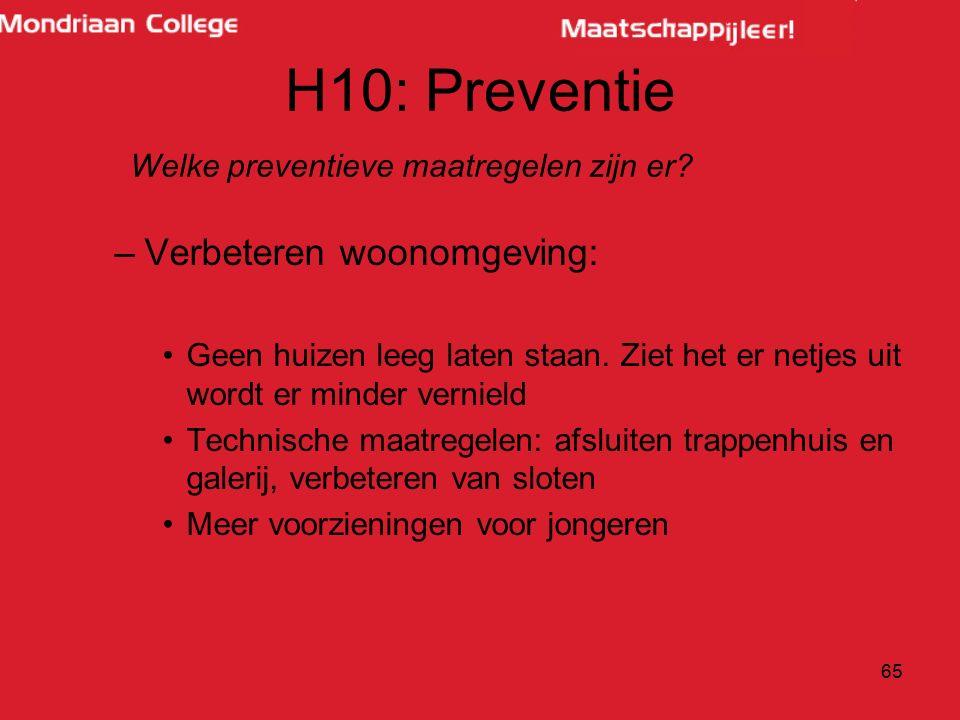 H10: Preventie –Verbeteren woonomgeving: Geen huizen leeg laten staan. Ziet het er netjes uit wordt er minder vernield Technische maatregelen: afsluit