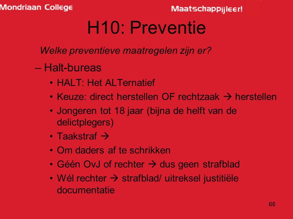 H10: Preventie –Halt-bureas HALT: Het ALTernatief Keuze: direct herstellen OF rechtzaak  herstellen Jongeren tot 18 jaar (bijna de helft van de delic