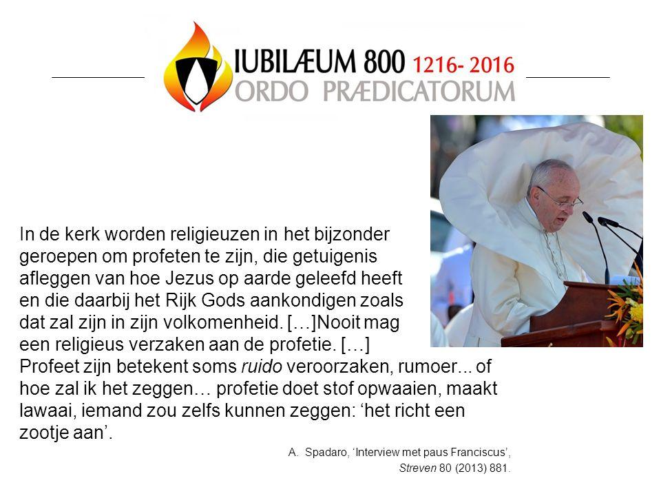 In de kerk worden religieuzen in het bijzonder geroepen om profeten te zijn, die getuigenis afleggen van hoe Jezus op aarde geleefd heeft en die daarb