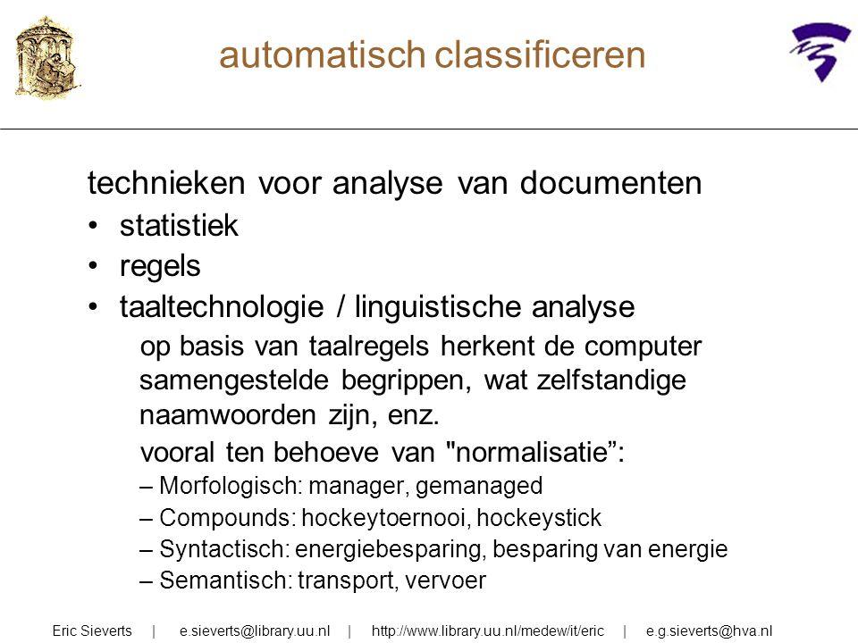 automatisch classificeren technieken voor analyse van documenten statistiek regels taaltechnologie / linguistische analyse op basis van taalregels herkent de computer samengestelde begrippen, wat zelfstandige naamwoorden zijn, enz.