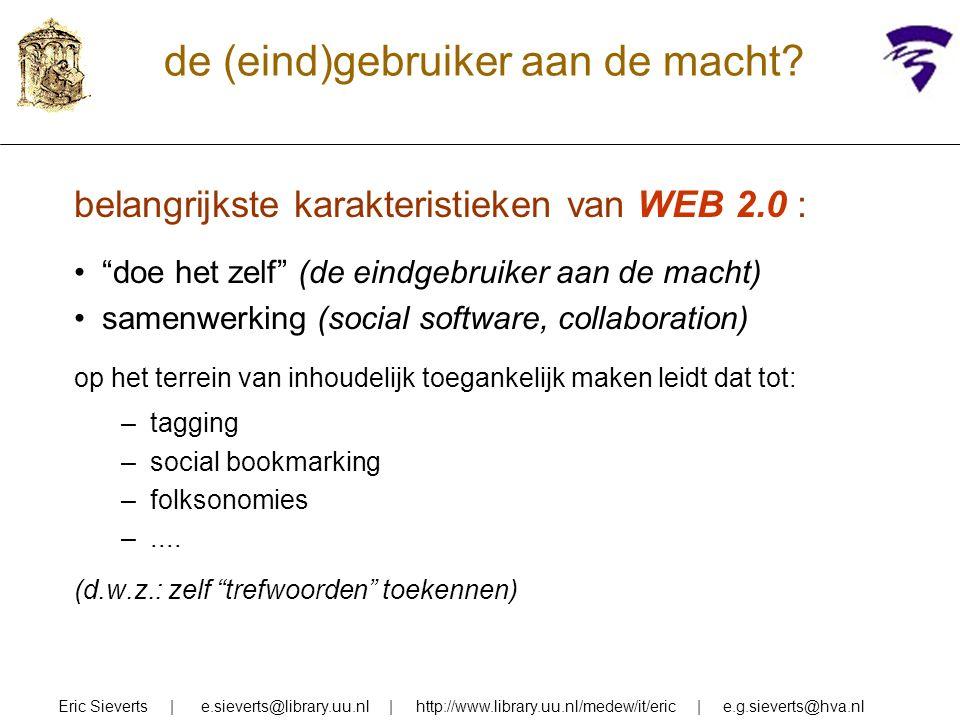 de (eind)gebruiker aan de macht? Eric Sieverts | e.sieverts@library.uu.nl | http://www.library.uu.nl/medew/it/eric | e.g.sieverts@hva.nl belangrijkste