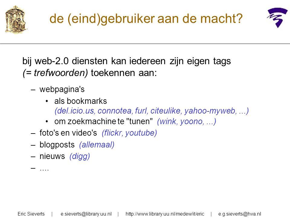 de (eind)gebruiker aan de macht? Eric Sieverts | e.sieverts@library.uu.nl | http://www.library.uu.nl/medew/it/eric | e.g.sieverts@hva.nl bij web-2.0 d