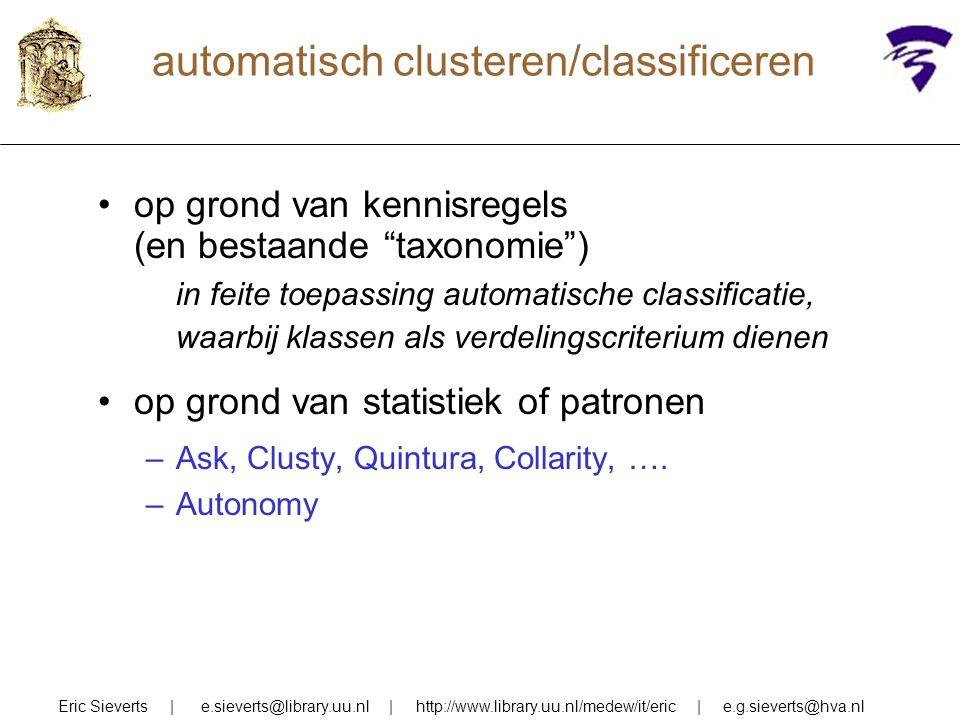 automatisch clusteren/classificeren op grond van kennisregels (en bestaande taxonomie ) in feite toepassing automatische classificatie, waarbij klassen als verdelingscriterium dienen op grond van statistiek of patronen –Ask, Clusty, Quintura, Collarity, ….