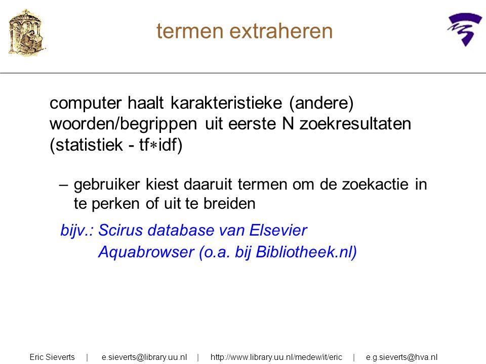 termen extraheren computer haalt karakteristieke (andere) woorden/begrippen uit eerste N zoekresultaten (statistiek - tf  idf) –gebruiker kiest daaru